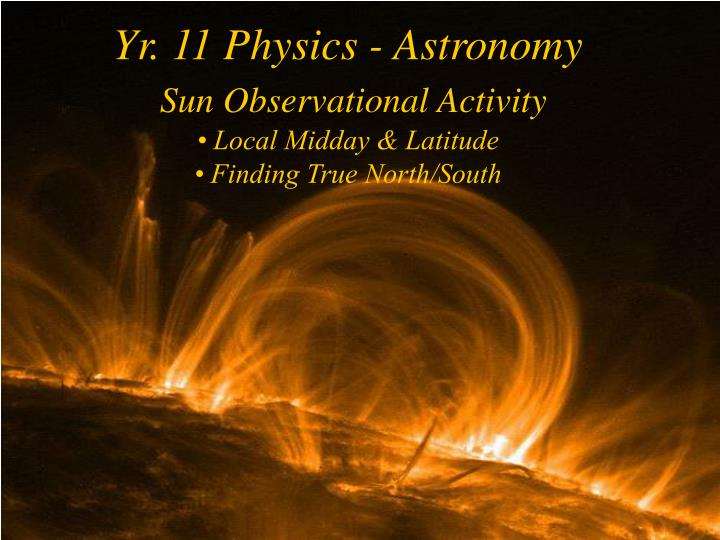 Yr 11 physics astronomy sun observational activity local midday latitude finding true north south