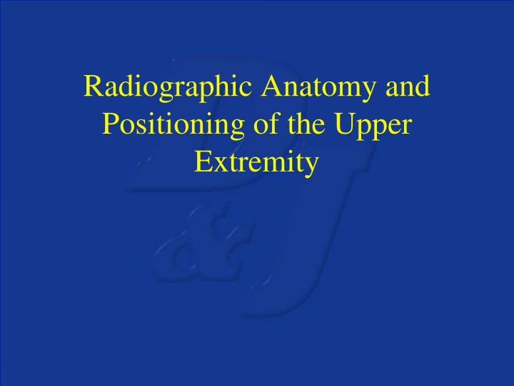radiographic anatomy and positioning of the upper extremity n.