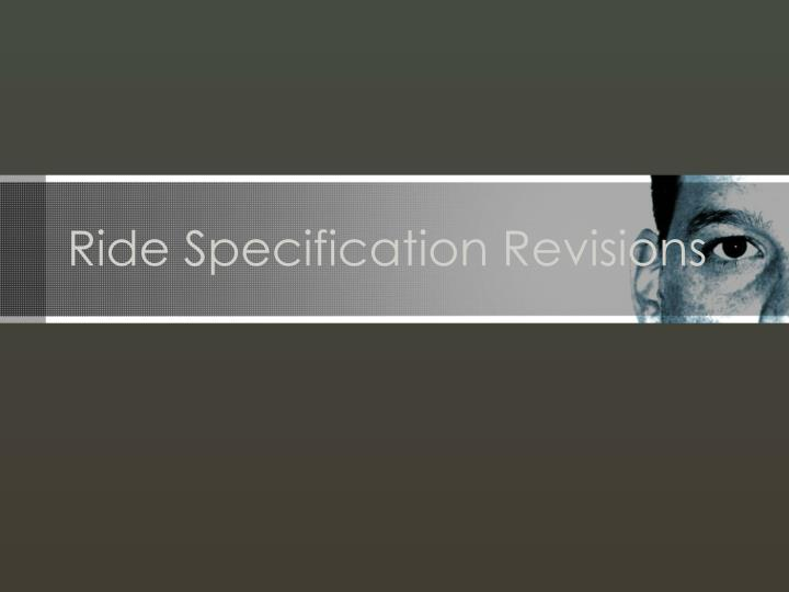 Ride Specification Revisions