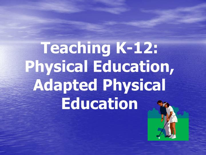 teaching k 12 physical education adapted physical education n.