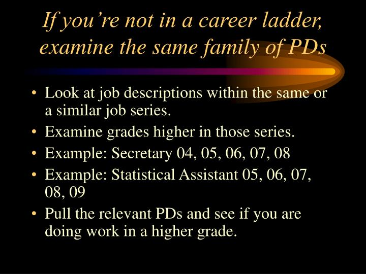 If you're not in a career ladder, examine the same family of PDs