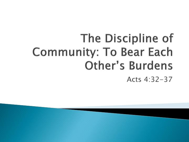 the discipline of community to bear each other s burdens n.