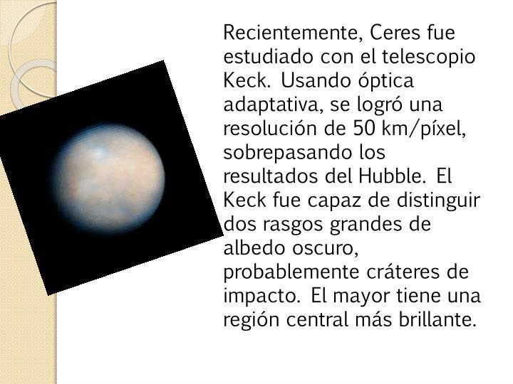 Recientemente, Ceres fue estudiado con el telescopio