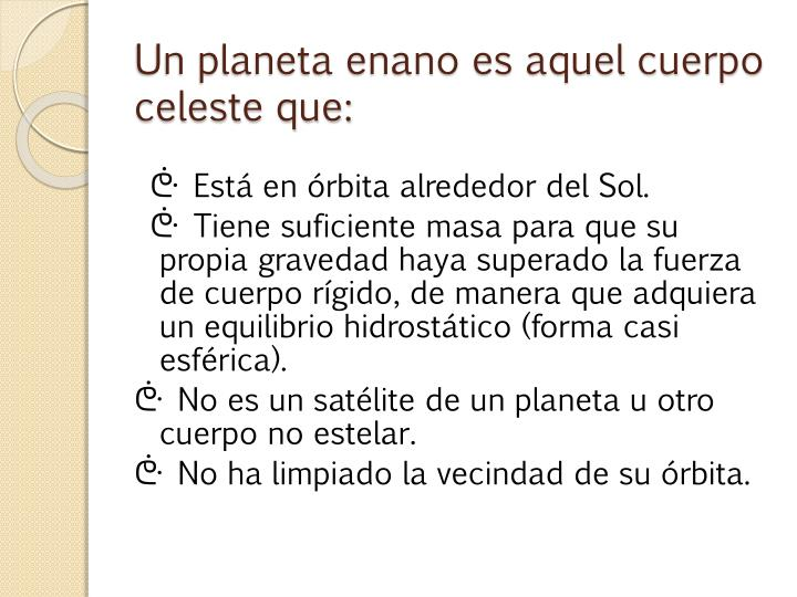 Un planeta enano es aquel cuerpo celeste que