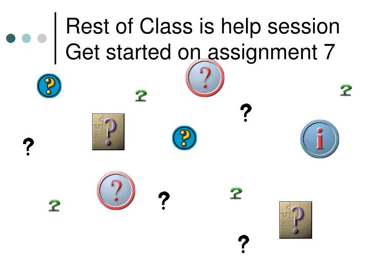 Rest of Class is help session