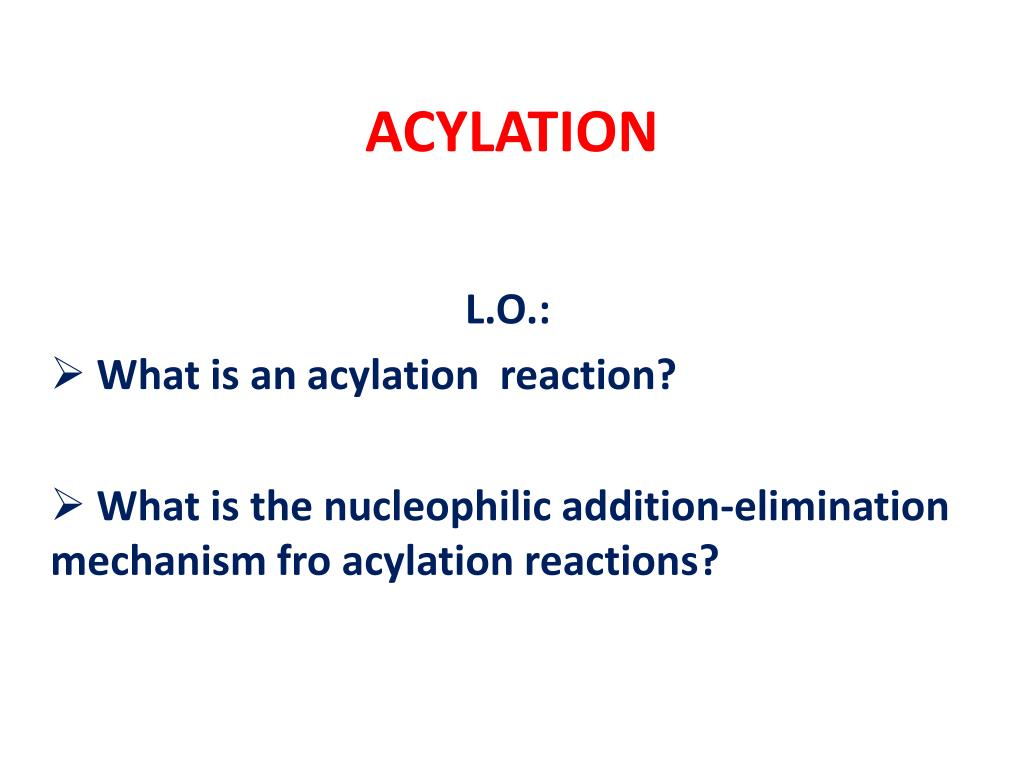 Ppt Acylation Powerpoint Presentation Free Download Id 3270115