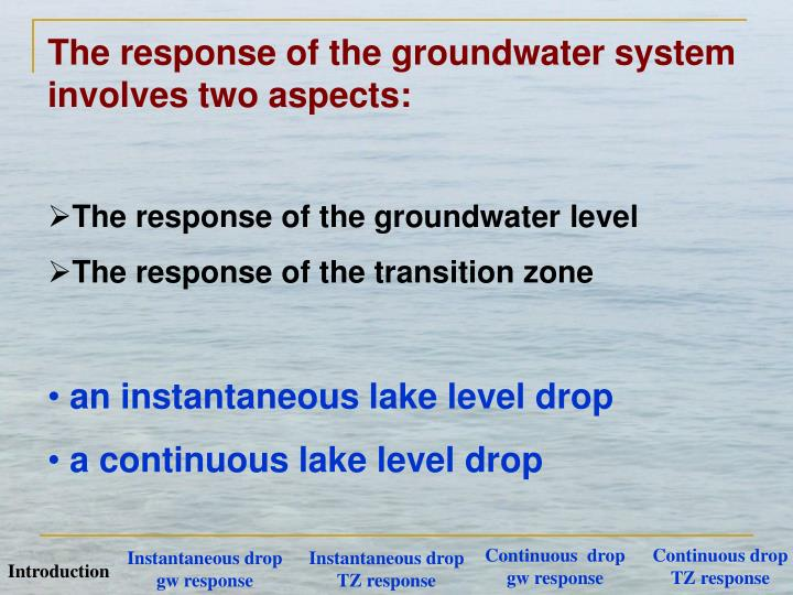 The response of the groundwater system involves two aspects: