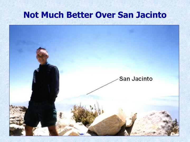 Not Much Better Over San Jacinto