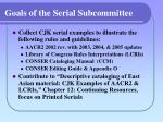 goals of the serial subcommittee