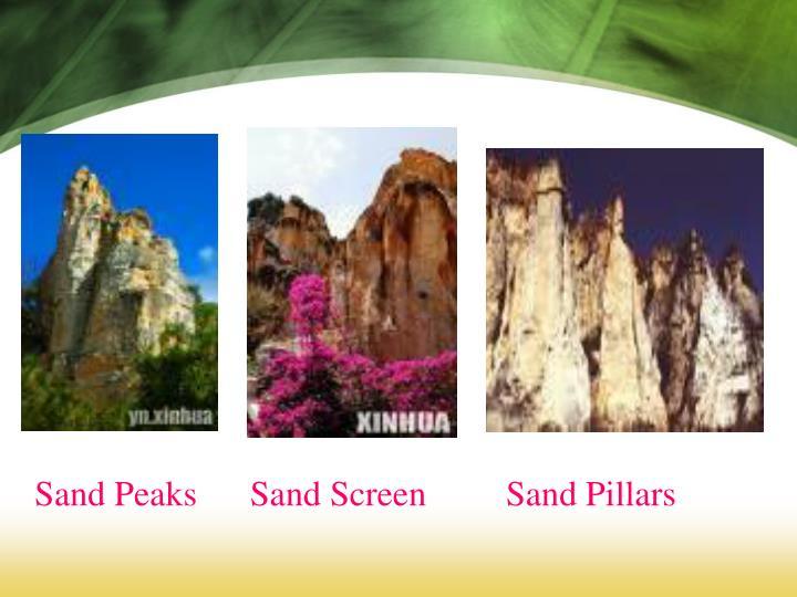 Sand Peaks      Sand Screen         Sand Pillars