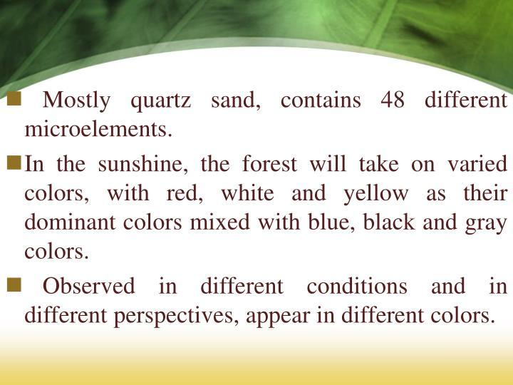 Mostly quartz sand, contains 48 different microelements.