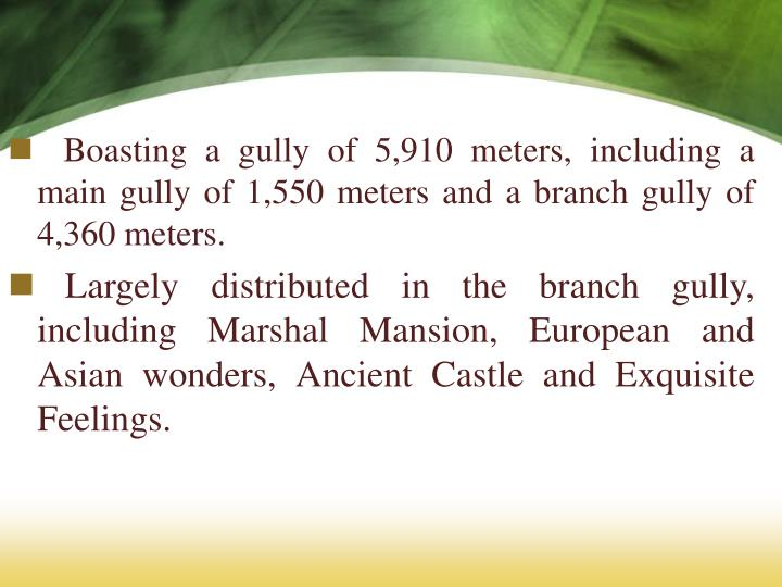 Boasting a gully of 5,910 meters, including a main gully of 1,550 meters and a branch gully of 4,360 meters.