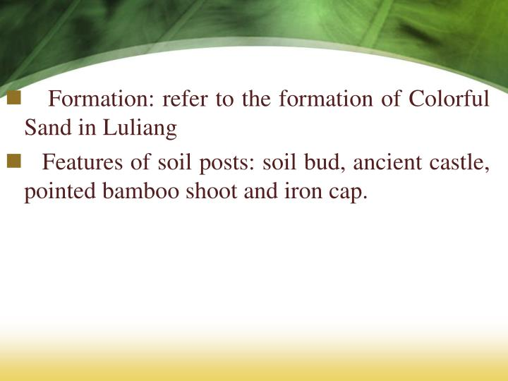 Formation: refer to the formation of Colorful Sand in Luliang