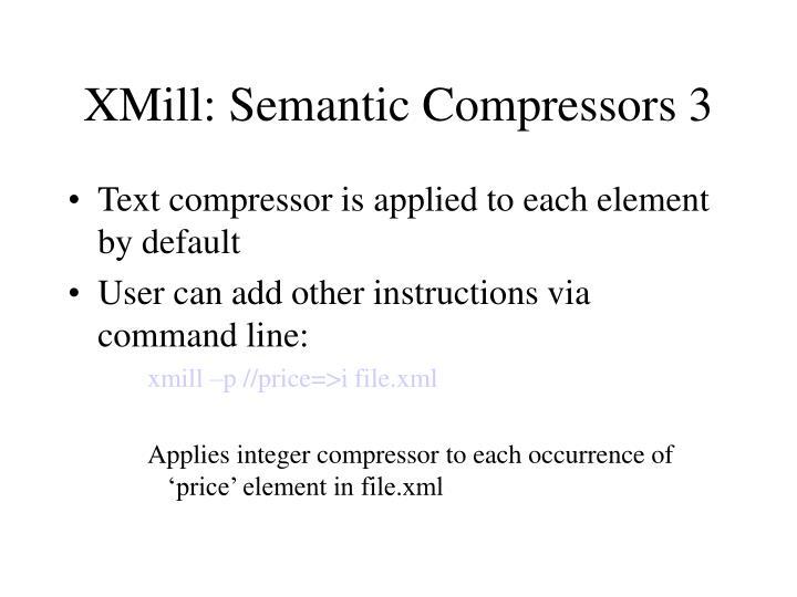 XMill: Semantic Compressors 3