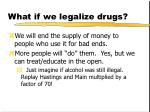 what if we legalize drugs