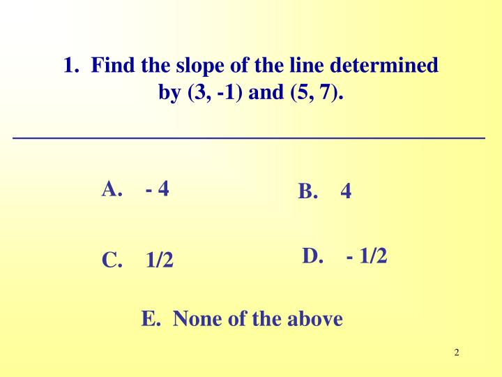 1 find the slope of the line determined by 3 1 and 5 7