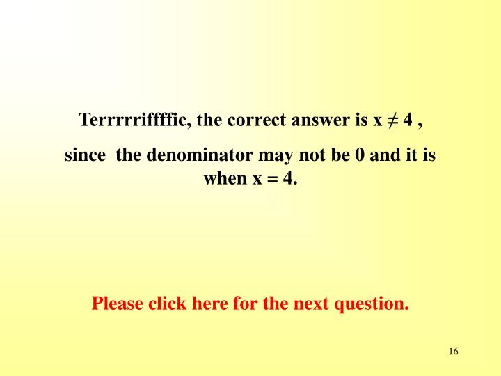 Terrrrriffffic, the correct answer is x ≠ 4 ,