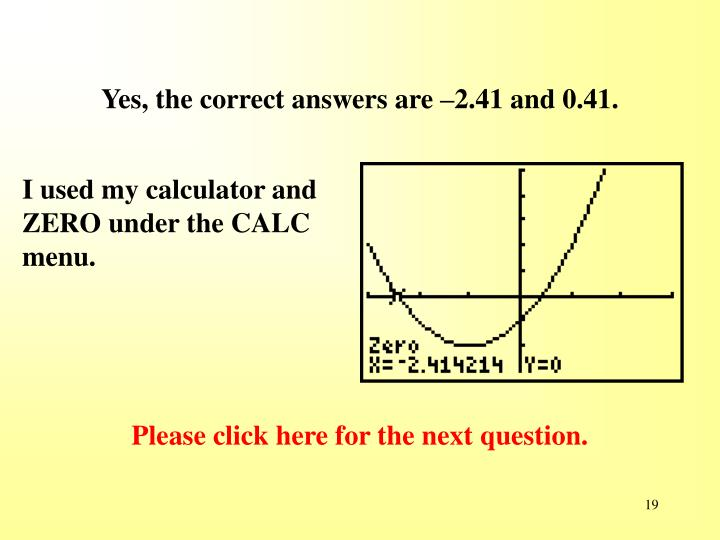 Yes, the correct answers are –2.41 and 0.41.
