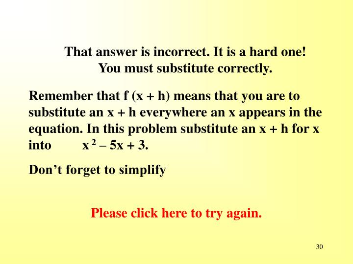 That answer is incorrect. It is a hard one! You must substitute correctly.