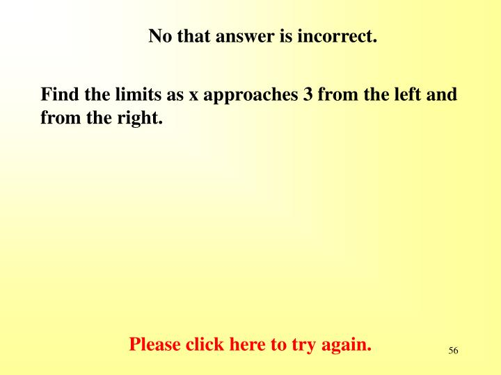 No that answer is incorrect.