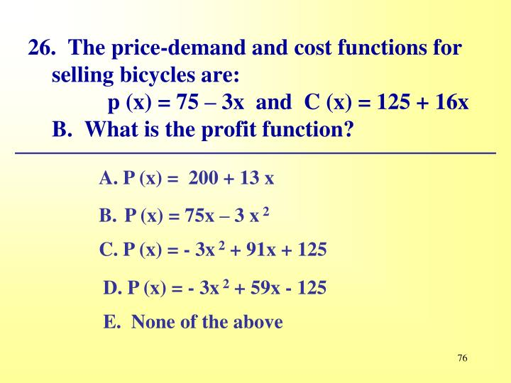 26.  The price-demand and cost functions for selling bicycles are: