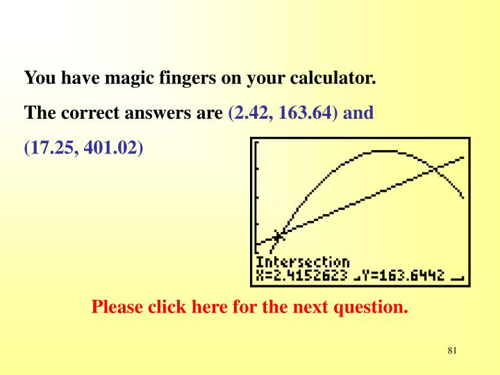 You have magic fingers on your calculator.