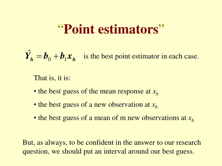 is the best point estimator in each case.