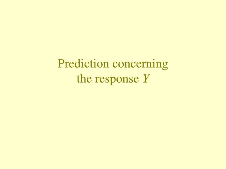 Prediction concerning the response y