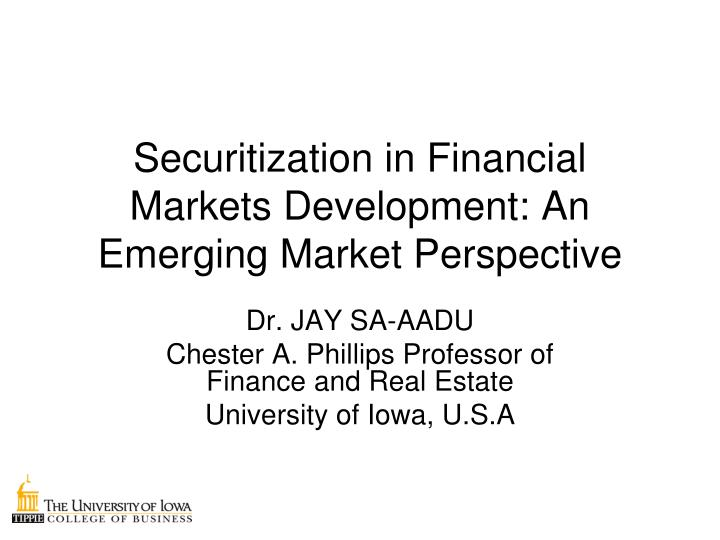 PPT - Securitization in Financial Markets Development: An
