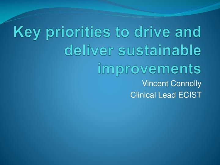 key priorities to drive and deliver sustainable improvements n.