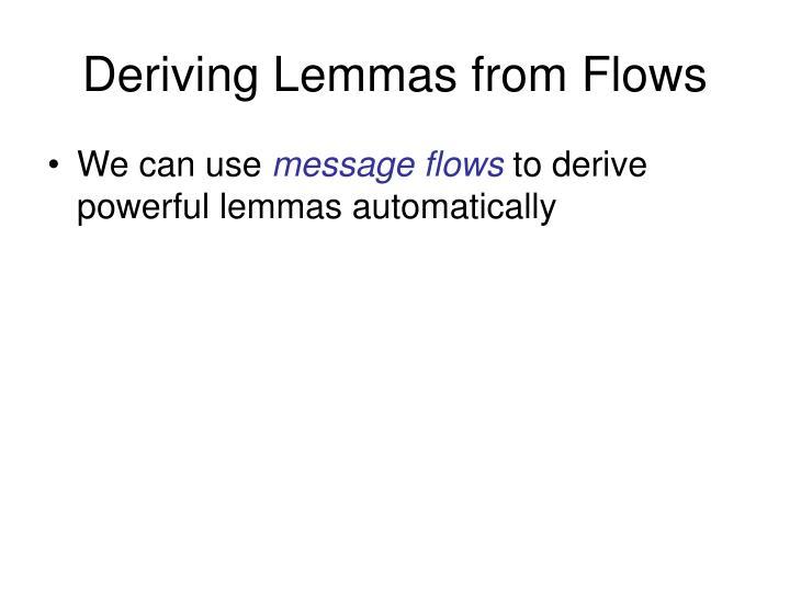 Deriving Lemmas from Flows
