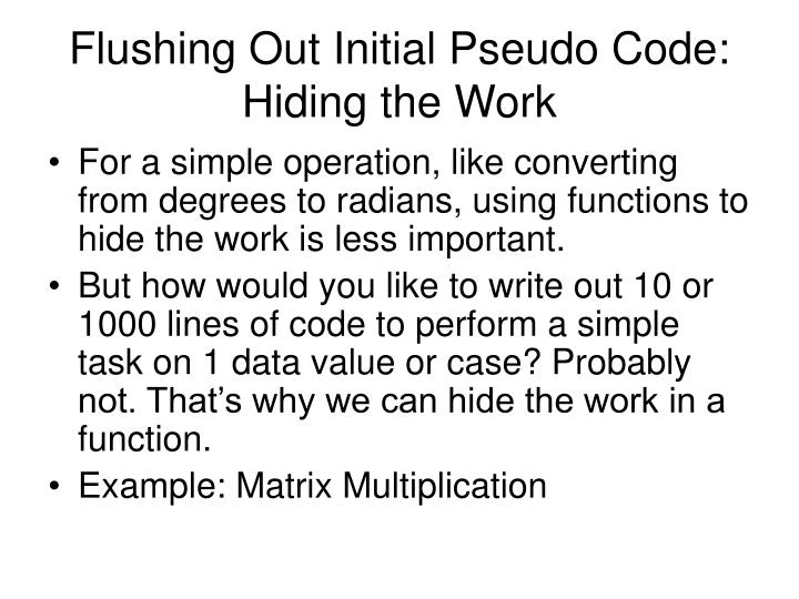 Flushing Out Initial Pseudo Code: Hiding the Work