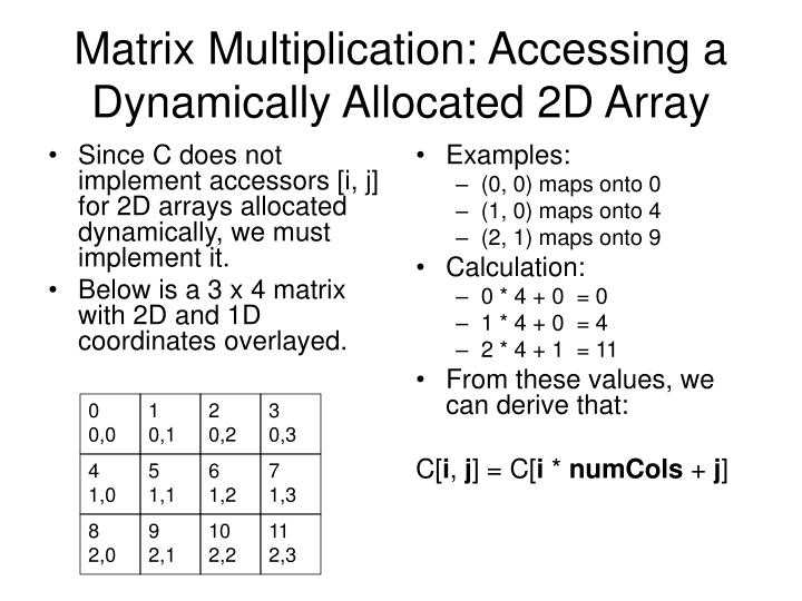 Since C does not implement accessors [i, j] for 2D arrays allocated dynamically, we must implement it.