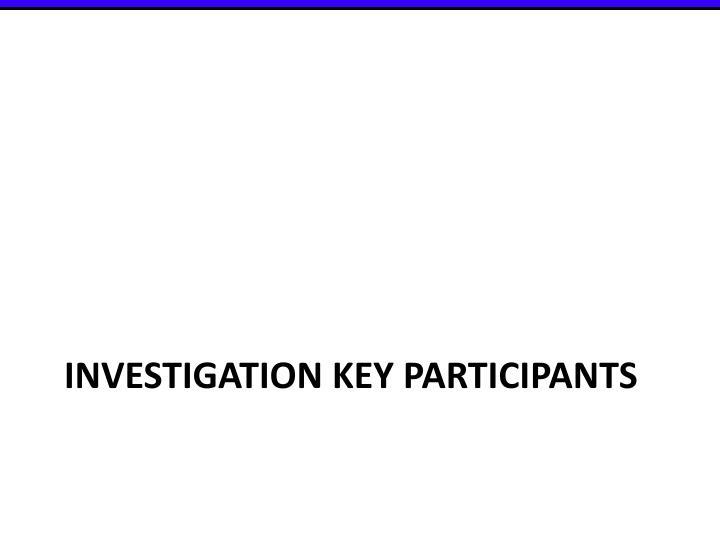 Investigation Key Participants