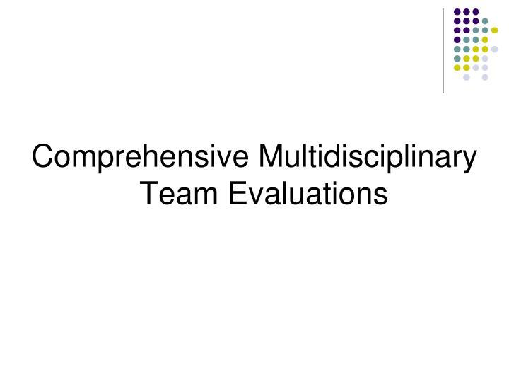 Comprehensive Multidisciplinary Team Evaluations