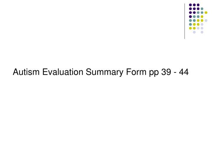 Autism Evaluation Summary Form pp 39 - 44