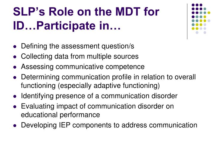 SLP's Role on the MDT for ID…Participate in…