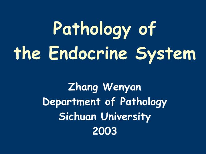 pathology of the endocrine system zhang wenyan department of pathology sichuan university 2003 n.