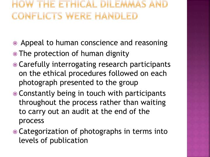How the ethical dilemmas and conflicts were handled
