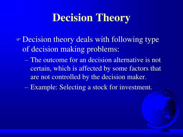 the application of decision making theory essay Describe the primary ethical theory (or theories) and particular worldview elements utilized in reaching your ethical position on the ethical dilemma selected explain how a christian worldview clarifies and interprets the ethical issue and contributes to the decision-making process (whether or not you share this worldview.