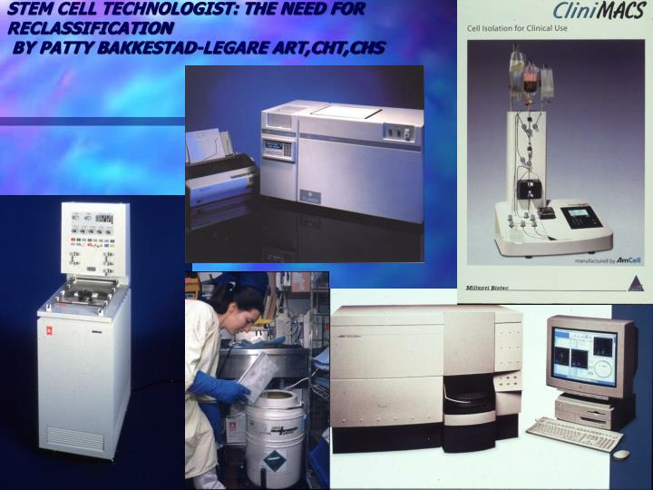 Stem cell technologist the need for reclassification by patty bakkestad legare art cht chs