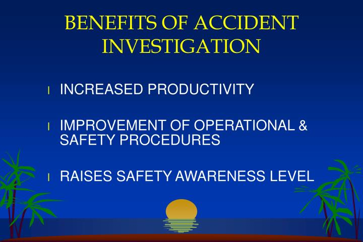 BENEFITS OF ACCIDENT INVESTIGATION