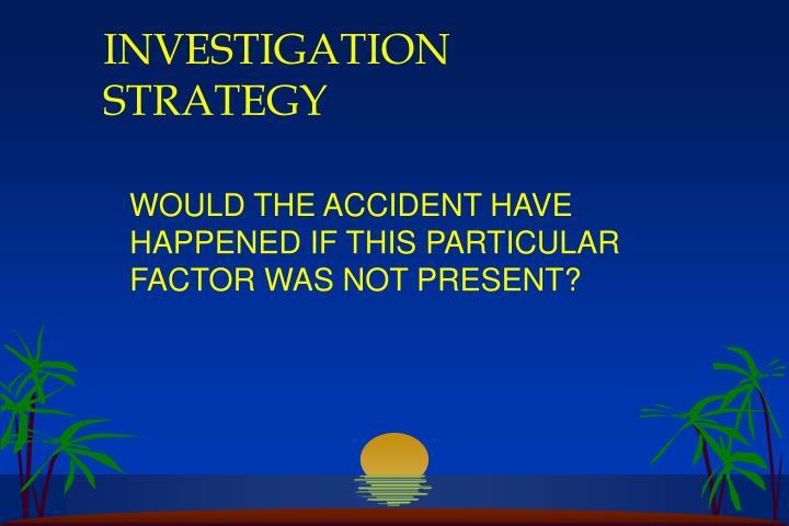 INVESTIGATION STRATEGY