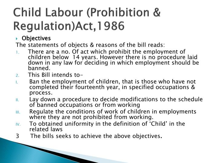 child labour prohibition and regulation act 1986 7 things you should know about amendments to the child labour (prohibition and regulation) act - stricter punishments have been prescribed in the provisions to the child labour (prohibition and regulation) amendment bill, 2012.