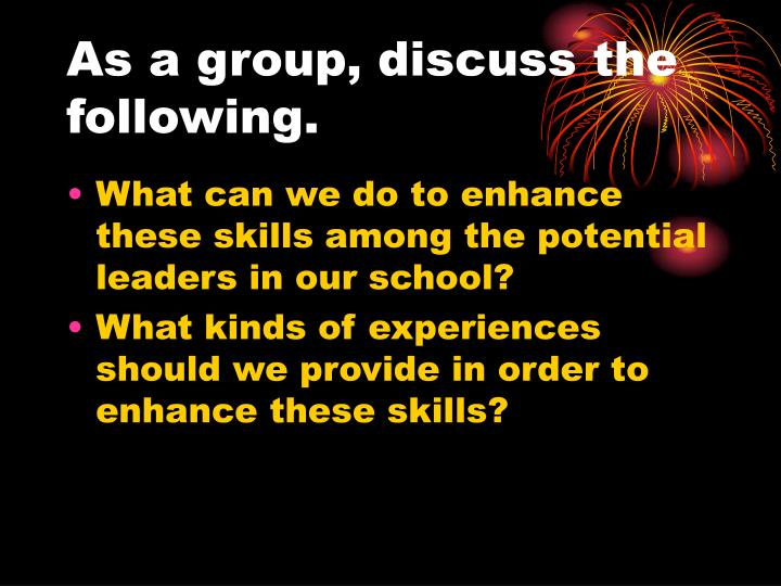 As a group, discuss the following.