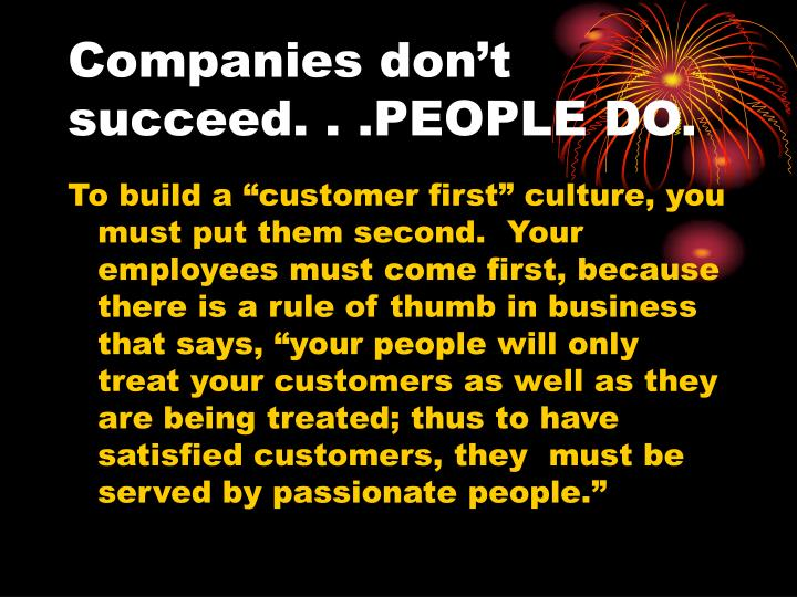 Companies don't succeed. . .PEOPLE DO.