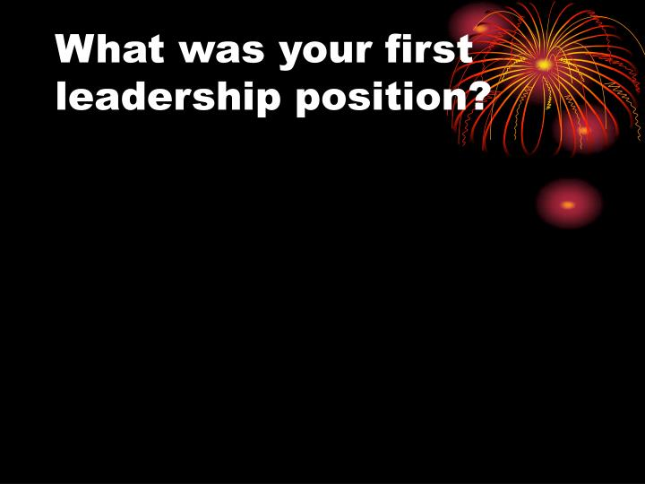 What was your first leadership position?
