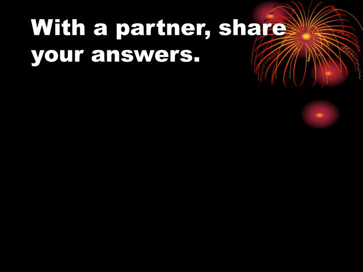 With a partner, share your answers.