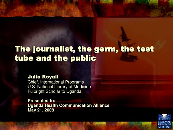 The journalist the germ the test tube and the public