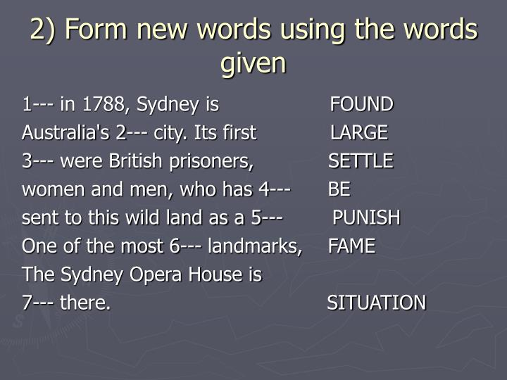 2) Form new words using the words given